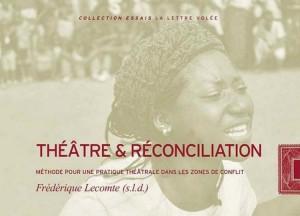 Théâtre et Réconciliation : Méthode pour une pratique théâtrale dans les zones de conflit