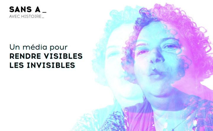 Sans A_  un média pour rendre visibles les invisibles