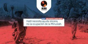 Declaración de ALBA Movimientos: Haití necesita ayuda sincera, no la ocupación de la Minustah