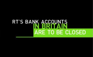 Closure of Russia Today bank accounts in Britain