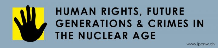 Basel Declaration on trans-generational crimes of nuclear weapons & nuclear energy
