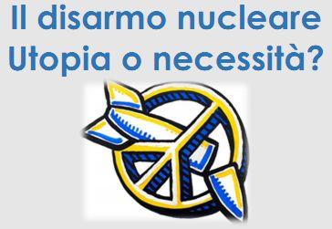 Roma: Il disarmo nucleare,  utopia o necessità?