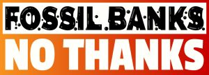 Fossil Banks, No Thanks! 120 civil society groups call on banks to end fossil fuel finance