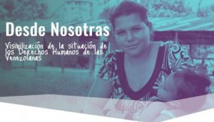 Desde Nosotras: Informe sobre la situación de los Derechos Humanos de las venezolanas en 2018