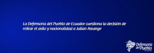 La Defensoría del Pueblo de Ecuador cuestiona la decisión de retirar el asilo y nacionalidad a Julian Assange